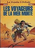 LE MONDE D'ARKADI T05 VOYAGEURS DE MER MORTE