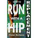 How to Run with a Hip Replacement (English Edition)