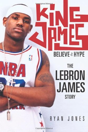 King James: Believe The Hype---The LeBron James Story By Ryan Jones (2003-10-10)