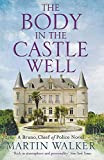 The Body in the Castle Well: The Dordogne Mysteries 12: Bruno, Chief of Police 12 - Martin Walker