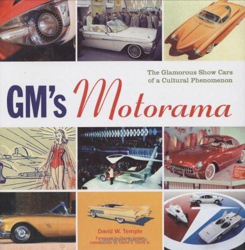 Gm's Motorama: The Glamorous Show Cars of a Cultural Phenomenon: The Glamourous Show Cars of a Cultural Phenomenon