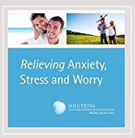 Relieving Anxiety Stress & Worry