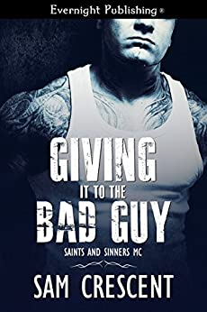 Giving It to the Bad Guy (Saints and Sinners MC Book 3) by [Sam Crescent]