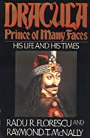 Dracula, Prince of Many Faces: His Life and His Times by Radu R Florescu Raymond T. McNally(1990-10-31)