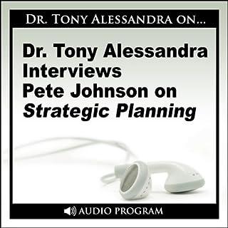 Dr. Tony Alessandra Interviews Pete Johnson on Strategic Planning cover art