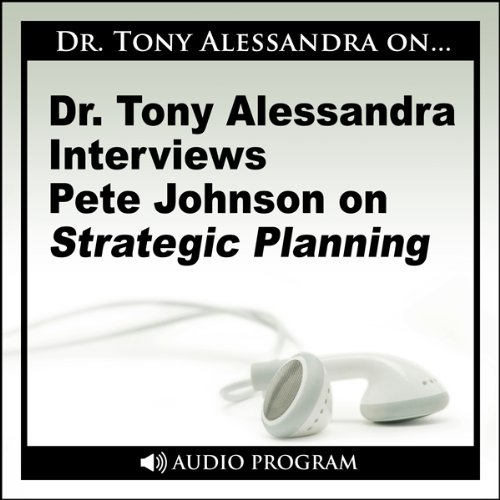 Dr. Tony Alessandra Interviews Pete Johnson on Strategic Planning audiobook cover art