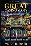 Great Casino Slots: The Latest, Hottest, Newest and Best Casino Games!: Volume 3