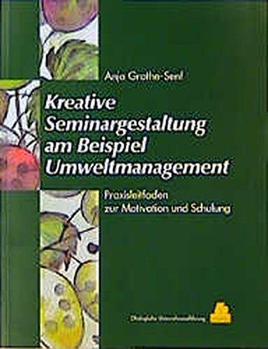 Kreative Seminargestaltung am Beispiel Umweltmanagement: Praxisleitfaden zur Motivation und Schulung