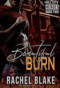 Beautiful Burn (Hill City Heroes Book 2) by [Rachel Blake]