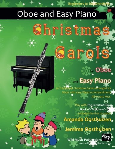 Christmas Carols for Oboe and Easy Piano: 20 Traditional Christmas Carols arranged for Oboe with easy Piano accompaniment. Play with first 20 carols in The Excellent Oboe Book of Christmas Carols.