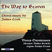 The Way to Heaven: Choral Music by James Cook by James Cook (2005-06-28)
