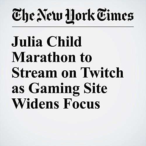 Julia Child Marathon to Stream on Twitch as Gaming Site Widens Focus cover art