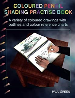 Coloured Pencil Shading Practise Book: A variety of coloured drawings with outlines and coloured reference charts by Paul Green (2014-06-27)