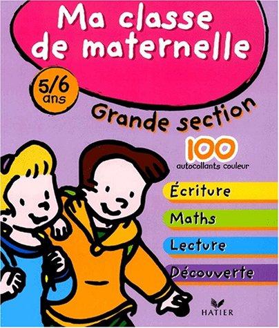 Ma classe de maternelle : Grande section - 5-6 ans