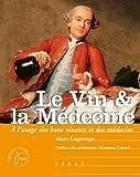 Le vin & la médecine - A l'usage des bons vivants et des médecins