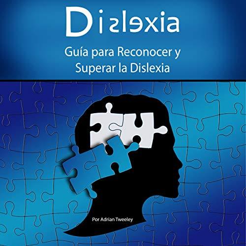 Dislexia: Guía para Reconocer y Superar la Dislexia [ Dyslexia: A Guide to Recognize and Overcome Dyslexia] audiobook cover art