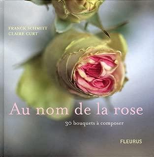 Au nom de la rose : 30 bouquets à composer