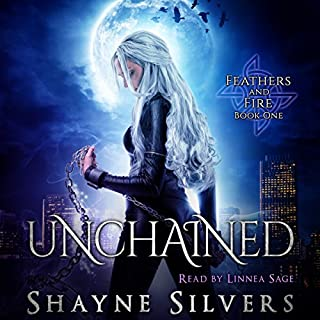 Unchained     Feathers and Fire, Book 1              By:                                                                                                                                 Shayne Silvers                               Narrated by:                                                                                                                                 Linnea Sage                      Length: 8 hrs and 15 mins     25 ratings     Overall 4.6
