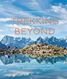 Trekking Beyond: Walk the World's Epic Trails [Lingua Inglese]