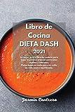 Libro de Cocina DIETA DASH 2021: La mejor guía y libro de costura para bajar la presión arterial con recetas rápidas y sabrosas. Platos bajos en sodio para un estilo de vida sano y equilibrado.