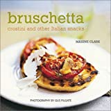 Bruschetta: Crostini and Other Italian Snacks