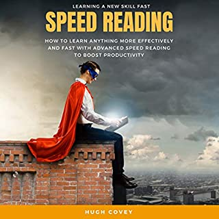 Speed Reading: How to Learn Anything More Effectively and Fast with Advanced Speed Reading to Boost Productivity and Increase Memory                   By:                                                                                                                                 Hugh Covey                               Narrated by:                                                                                                                                 Russell Newton                      Length: 1 hr and 51 mins     1 rating     Overall 5.0