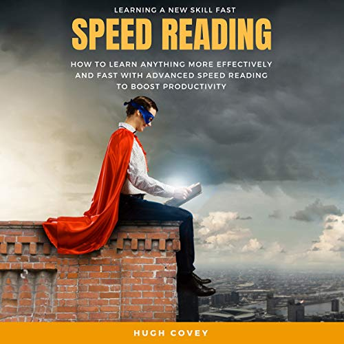 Speed Reading: How to Learn Anything More Effectively and Fast with Advanced Speed Reading to Boost Productivity and Increase Memory cover art