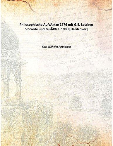 Philosophische Aufsätze 1776 mit G.E. Lessings Vorrede und Zusätze 1900 [Hardcover]
