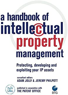 A Handbook of Intellectual Property Management: Protecting, Developing and Exploiting Your IP Assets