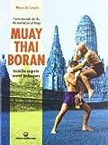 muay thai boran. l'arte marziale dei re. tecniche segrete. ediz. italiana e inglese