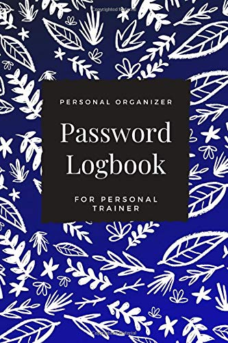 Password Logbook For Personal Trainer: Beautiful Alphabetical Password Book Organizer Perfect For Tracking Usernames, Logins, Passwords, Web Addresses and More