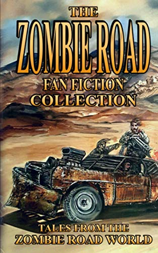 The Zombie Road Fan Fiction Collection: Tales from the Zombie Road World