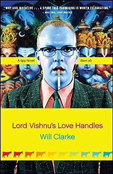 Lord Vishnu's Love Handles: A Spy Novel (Sort Of) by [Will Clarke]