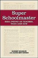 Super Schoolmaster: Ezra Pound As Teacher, Then and Now