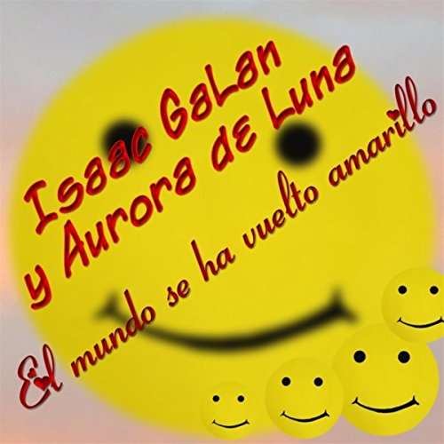 El Mundo Se Ha Vuelto Amarillo (feat. Aurora de Luna)