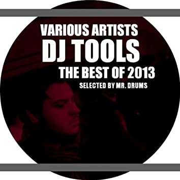 DJ Tools: The Best of 2013 (Selected By Mr. Drums)