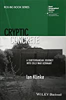 Cryptic Concrete: A Subterranean Journey Into Cold War Germany (RGS-IBG Book Series)
