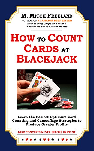 HOW TO COUNT CARDS AT BLACKJACK: Learn the Easiest Optimum Card Counting and Camouflage Strategies to Produce Greater Profits (Gamblers Express Book 4) (English Edition)