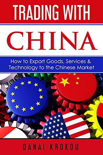 Trading With China: How to Export Goods, Services, & Technology to the Chinese Market (English Edition)