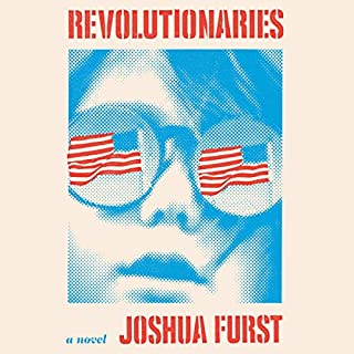Revolutionaries     A Novel              Written by:                                                                                                                                 Joshua Furst                               Narrated by:                                                                                                                                 George Newbern                      Length: 11 hrs and 35 mins     Not rated yet     Overall 0.0