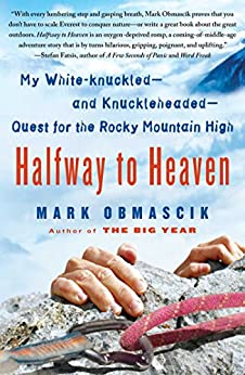 Halfway to Heaven: My White-knuckled--and Knuckleheaded--Quest for the Rocky Mountain High by [Mark Obmascik]