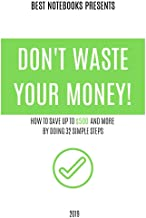 Don't Waste Your Money: How To Save Up To $500 And More By Doing 32 Simple Steps (Finance / Planning / Saving / Make Money / Budgeting / Money Management / Extra money)