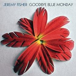 Goodbye Blue Monday by Fisher, Jeremy (2007) Audio CD
