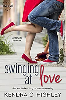 Swinging at Love (Suttonville Sentinels Book 2) by [Kendra C. Highley]
