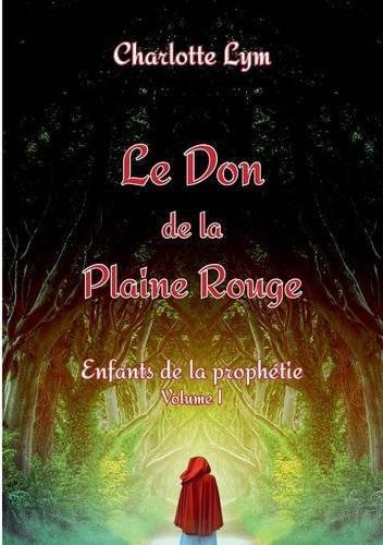 Le Don de la Plaine Rouge by Charlotte Lym (2016-04-06)