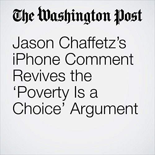 Jason Chaffetz's iPhone Comment Revives the 'Poverty Is a Choice' Argument copertina