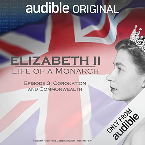 Ep. 3: Coronation and Commonwealth (Elizabeth II: Life of a Monarch) audiobook cover art