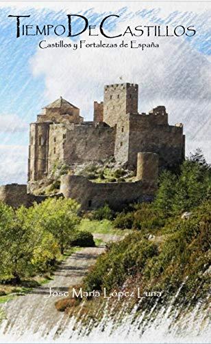 Tiempo de Castillos: Castillos y Fortalezas de España eBook: López ...