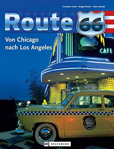 """Route 66: Von Chicago nach Los Angeles: Faszinierender Bildband zur \""""Mutter aller Straßen\"""", die sich mit 4.000 Kilometern von den großen Seen durch Illinois, ... in Kalifornien quer durch die USA zieht"""