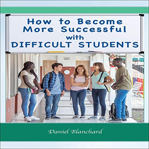 How to Become More Successful with Difficult Students audiobook cover art